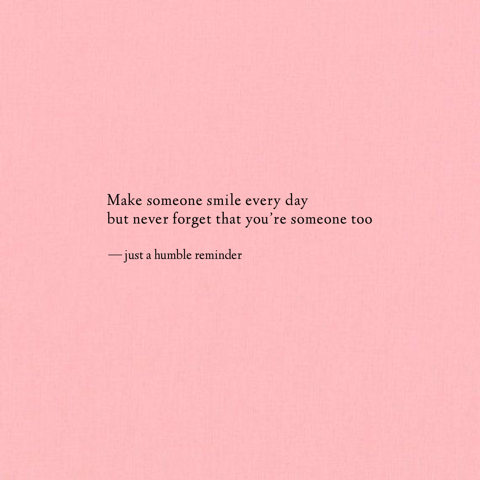 Don T Forget To Make Yourself Smile Positive Quotes Long Inspirational Quotes Quote Aesthetic