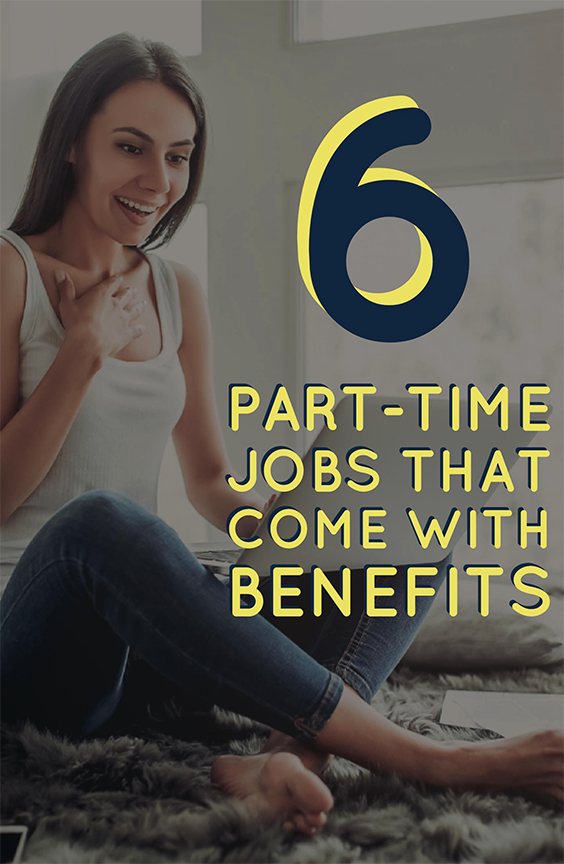 These 6 Part Time Jobs Come With Benefits Part Time Jobs Job