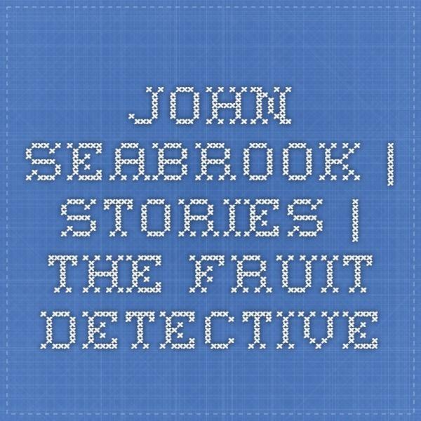 John Seabrook | Stories | The Fruit Detective