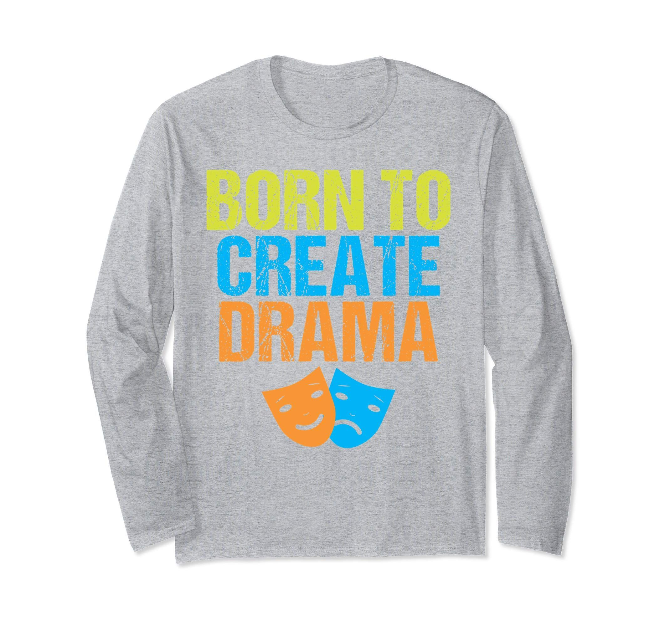 Funny Drama Club Theater Stage Acting Long Sleeve ShirtTeehay Funny Drama Club Theater Stage Acting Long Sleeve ShirtTeehay