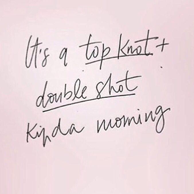 It S A Top Knot Double Shot Kinda Morning Roll On Out To A2 Salonsaturday Beautyerrands Metime Top Knot Quotes Good Life Quotes Coffee Captions