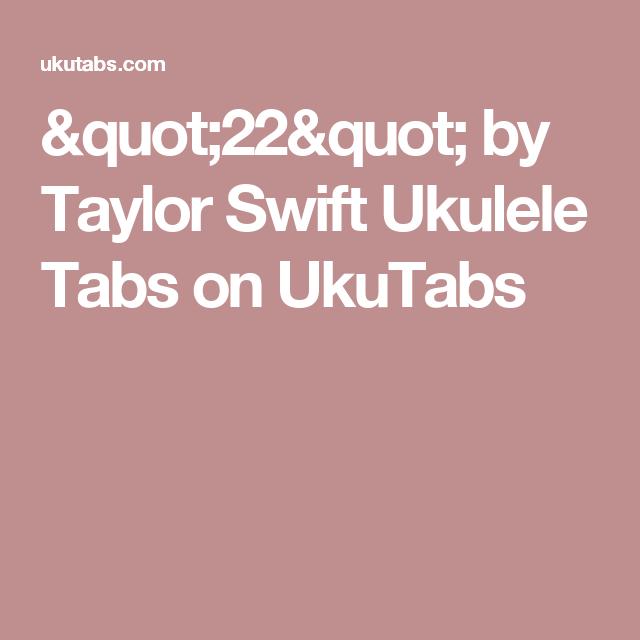 22 By Taylor Swift Ukulele Tabs On Ukutabs Ukulele Tabs