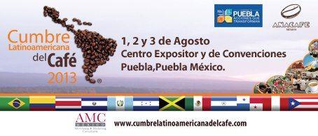 Cumbre latinoamericana del café 2013 / 1-3 Agosto 2013 / #Puebla