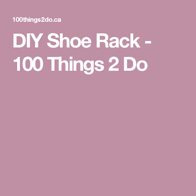 DIY Shoe Rack - 100 Things 2 Do