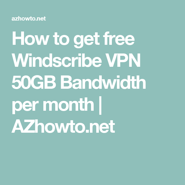 How to get free Windscribe VPN 50GB Bandwidth per month | AZhowto