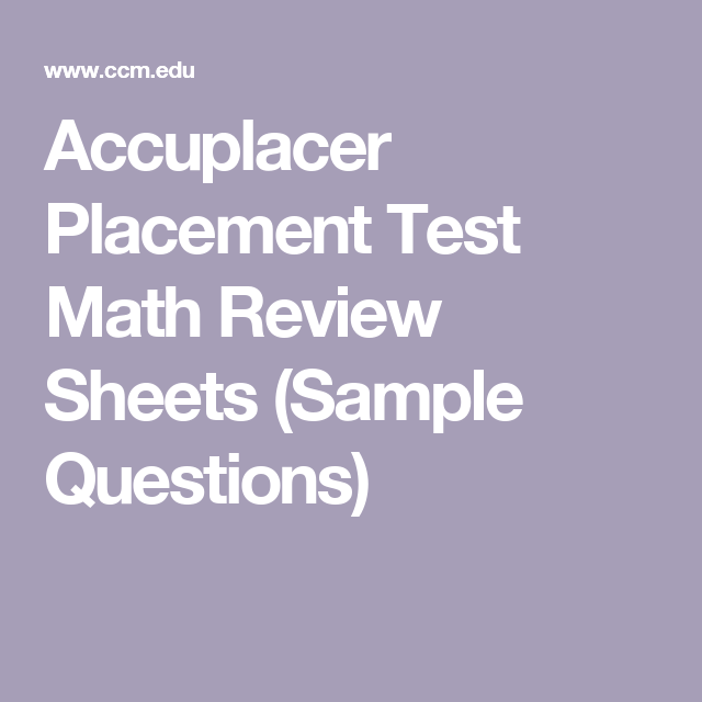 Accuplacer Placement Test Math Review Sheets Sample Questions