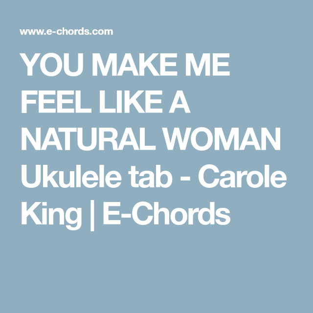 You Make Me Feel Like A Natural Woman Ukulele Tab Carole King E