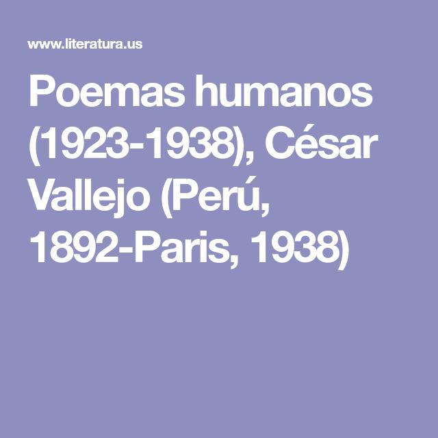Poemas Humanos 1923 1938 Cesar Vallejo Peru 1892 Paris 1938 Poemas Cesar Vallejo Poema En Prosa