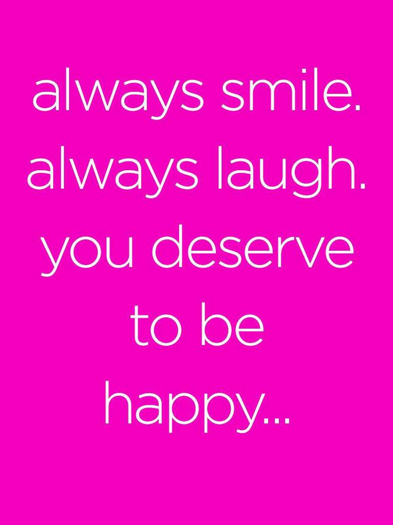 Always Smile You Look Good Sobra Always Laugh You Deserve To Be