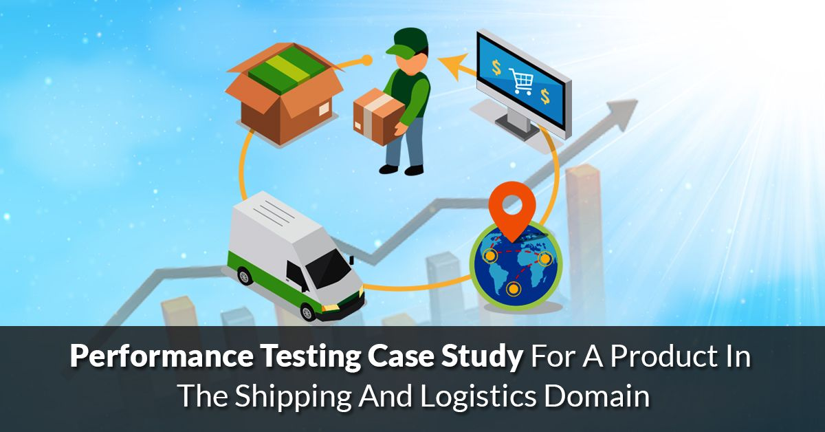 Performance Testing Case Study For A Product In The Shipping And
