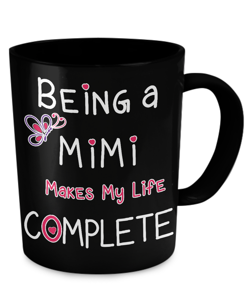 - Description - Mug Details - Shipping Details Being a Mimi Makes My Life Complete 11oz mug Dishwasher and microwave safe Black mugs are a slightly softer black than it appears in the preview where th