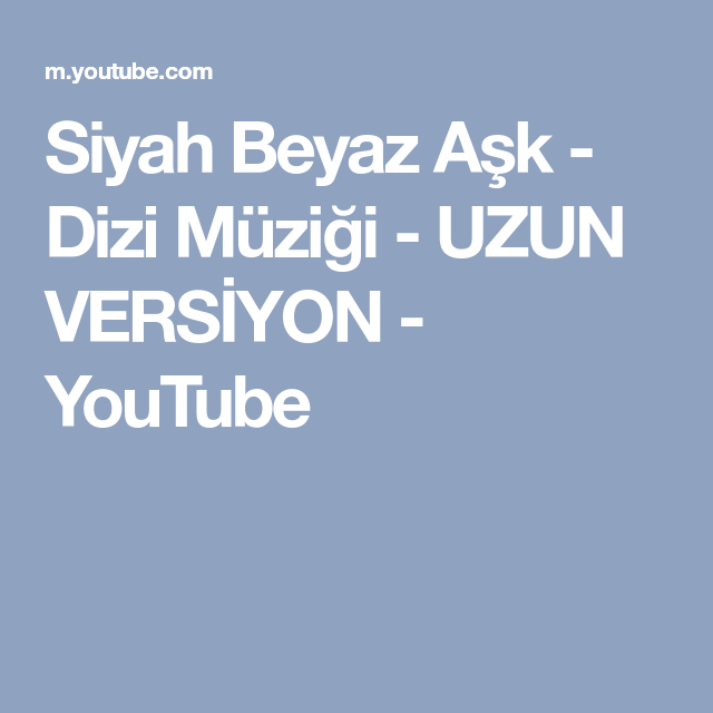 Siyah Beyaz Ask Dizi Muzigi Uzun Versiyon Youtube Ask Siyah Beyaz Youtube