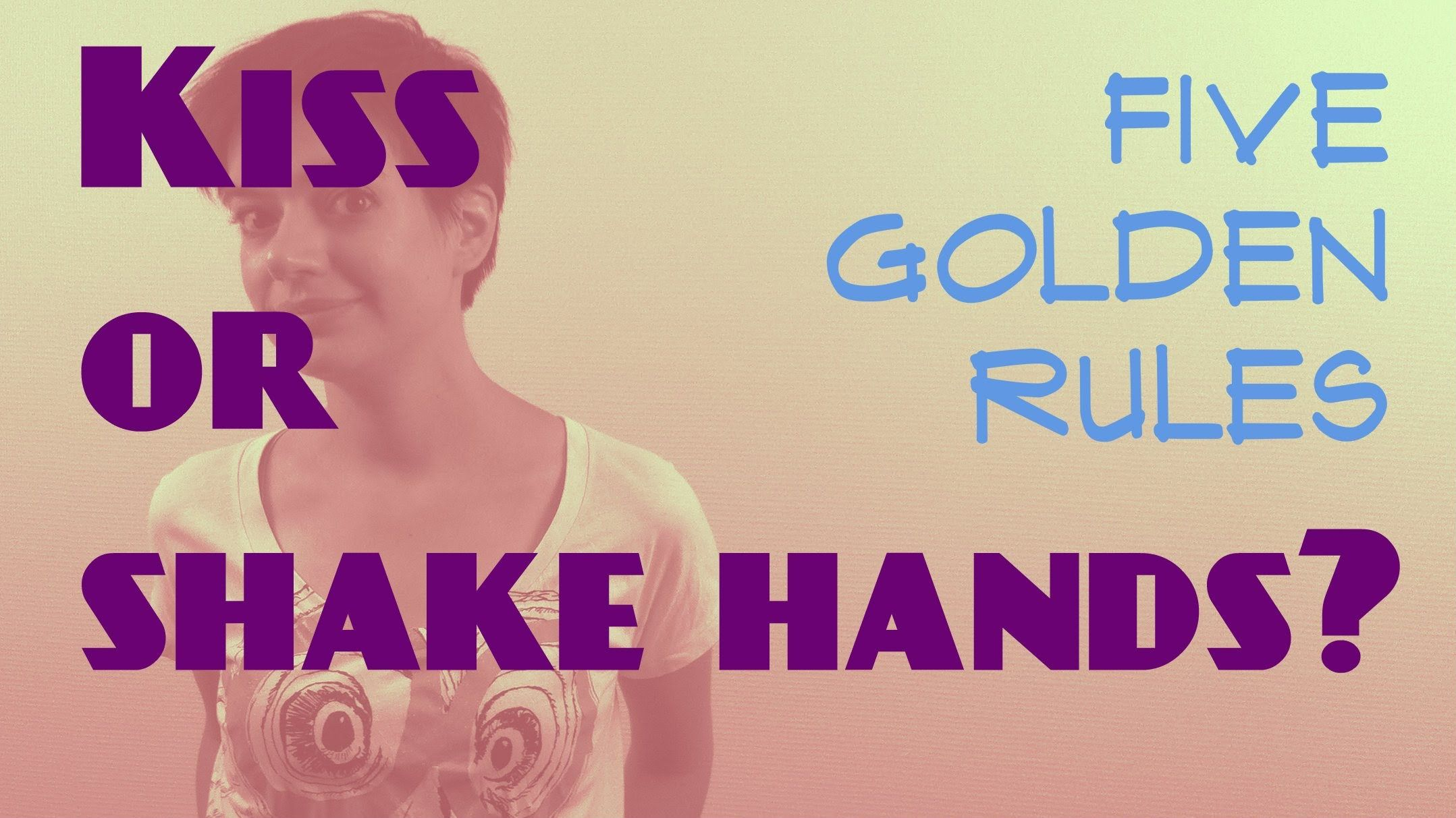 Kiss Or Shake Hands My 5 Golden Rules About Greeting In