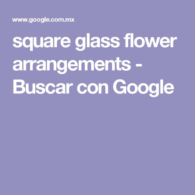 square glass flower arrangements - Buscar con Google