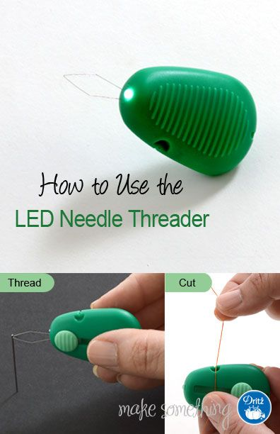 Sewing Tutorial How To Use The Led Needle Threader Makesomething Blog Needle Threaders Sewing Tutorials Sewing Techniques