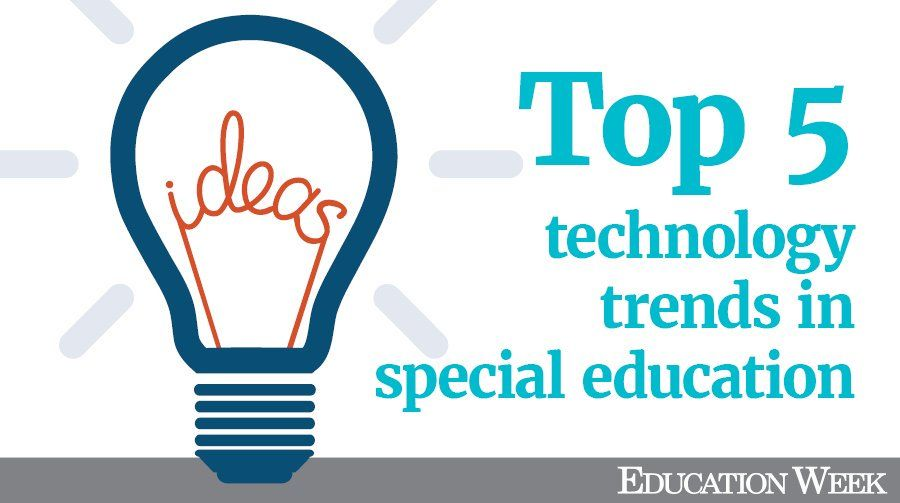 Five Top Technology Trends In Special Education Technology Trends Special Education Special Education Law