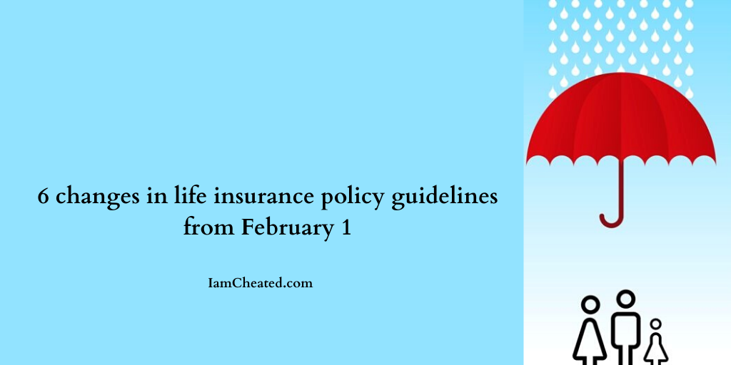 6 Changes In Life Insurance Policy Guidelines From February 1 In