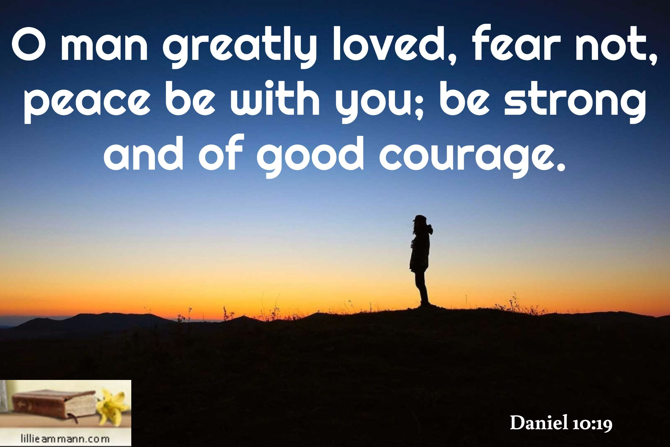 O Man Greatly Loved Fear Not Peace Be With You Be Strong And Of