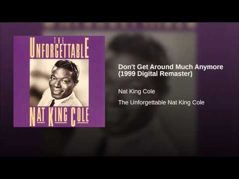 Don't Get Around Much Anymore - Nat King Cole