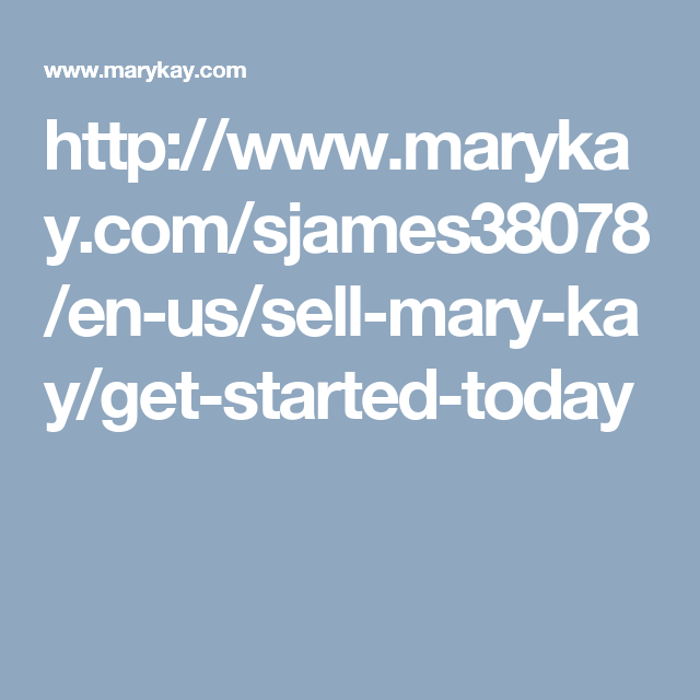 http://www.marykay.com/sjames38078/en-us/sell-mary-kay/get-started-today