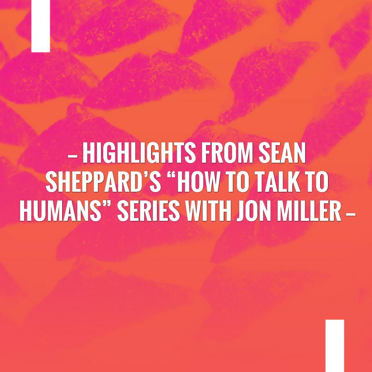 How To Talk to Humans with Sean Sheppard and Jon Miller