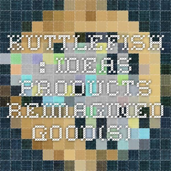 Kuttlefish : Ideas. Products. Reimagined good(s).