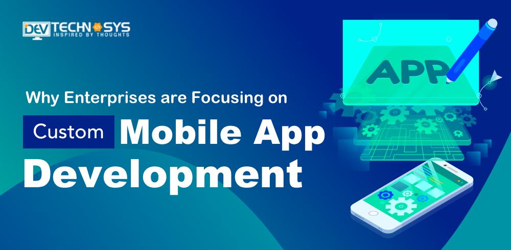 Why Enterprises are Focusing on Custom Mobile App