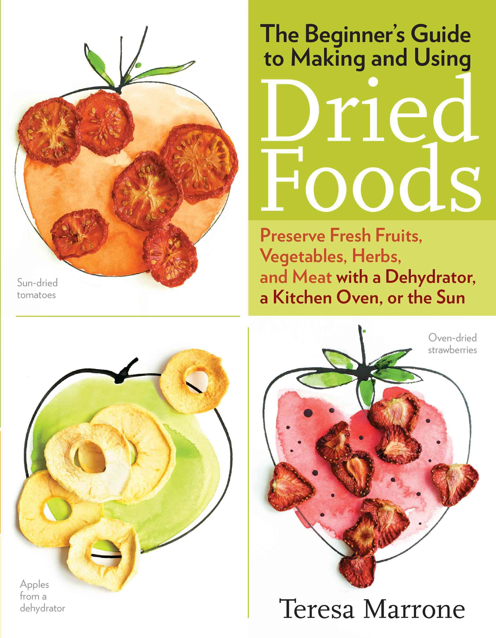 The beginners guide to making and using dried foods preserve fresh the beginners guide to making and using dried foods preserve fresh fruits vegetables forumfinder Gallery