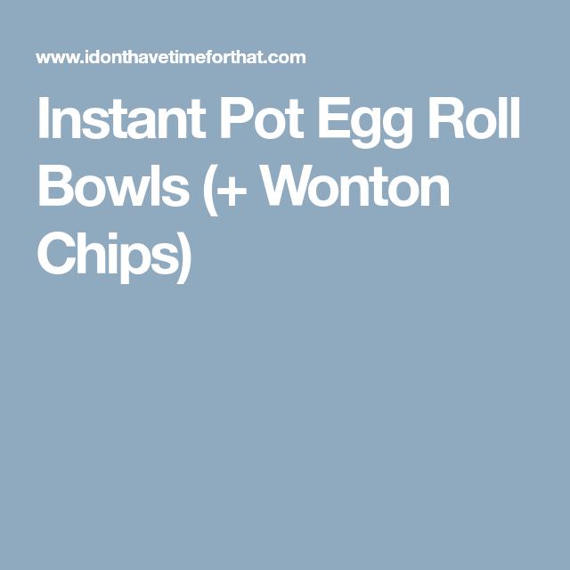 Instant Pot Egg Roll Bowls (+ Wonton Chips)
