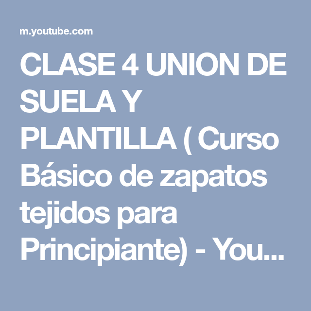 CLASE 4 UNION DE SUELA Y PLANTILLA ( Curso Básico de zapatos tejidos ...