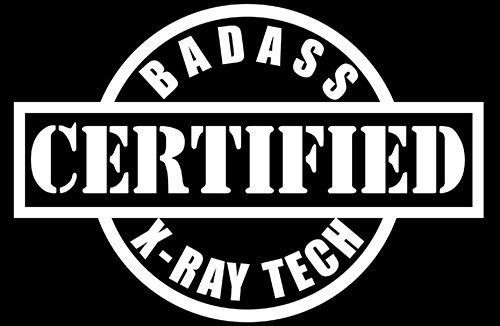 CERTIFIED BADASS X-Ray Technician,Manager,Doctor,Hospital decal sticker