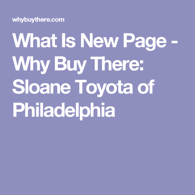 What Is New Page  Why Buy There Sloane Toyota of Philadelphia