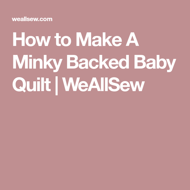 How To Make A Minky Backed Baby Quilt