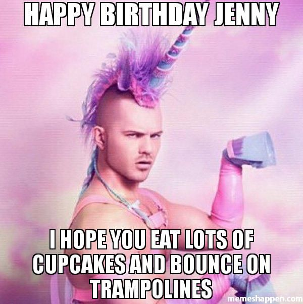 Happy Birthday Jenny I Hope You Eat Lots Of Cupcakes And Bounce On Trampolines Meme Un Joyeux Anniversaire Patron Joyeux 40e Anniversaire Anniversaire Drole