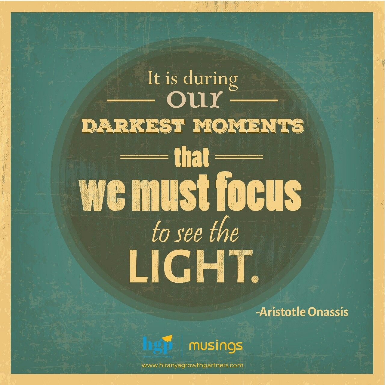 Hgpmusings Today Features A Quote Attributed To Aristotle Onassis It Is During Our Darkest Mome Light Quotes Inspirational Quotes Best Inspirational Quotes