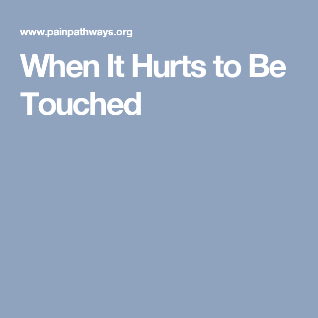 When It Hurts to Be Touched