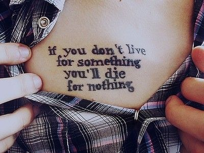 If you don't live for something you'll die for nothing. chest tattoo