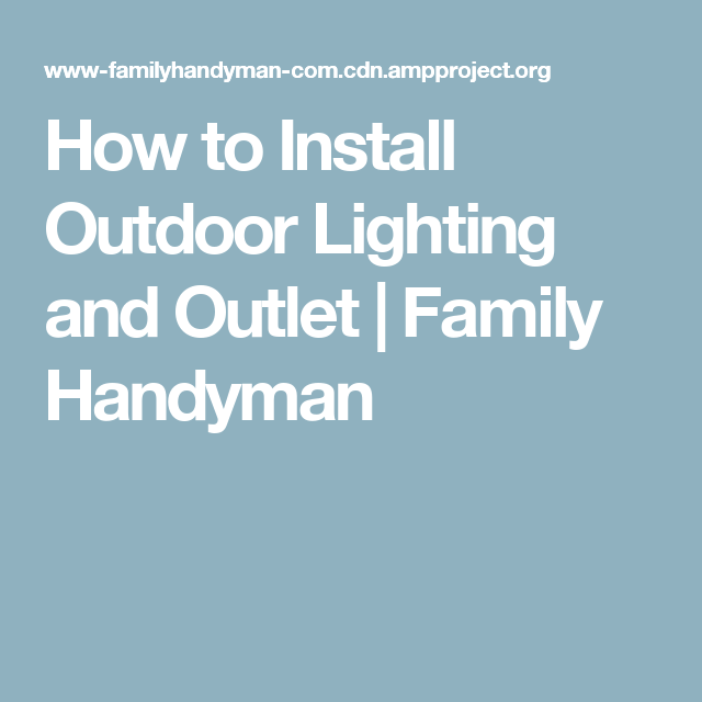 How to Install Outdoor Lighting and Outlet | Family Handyman ...