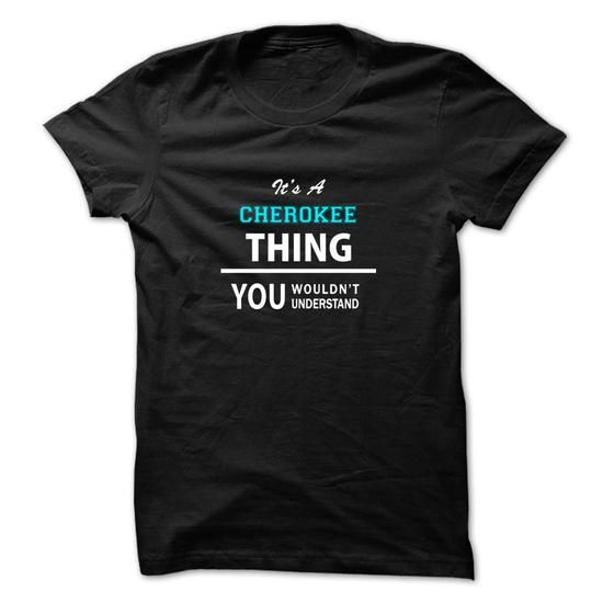 Its a CHEROKEE thing, you wouldnt understand - #gift card #love gift. ORDER NOW => https://www.sunfrog.com/LifeStyle/Its-a-CHEROKEE-thing-you-wouldnt-understand-51849511-Guys.html?68278