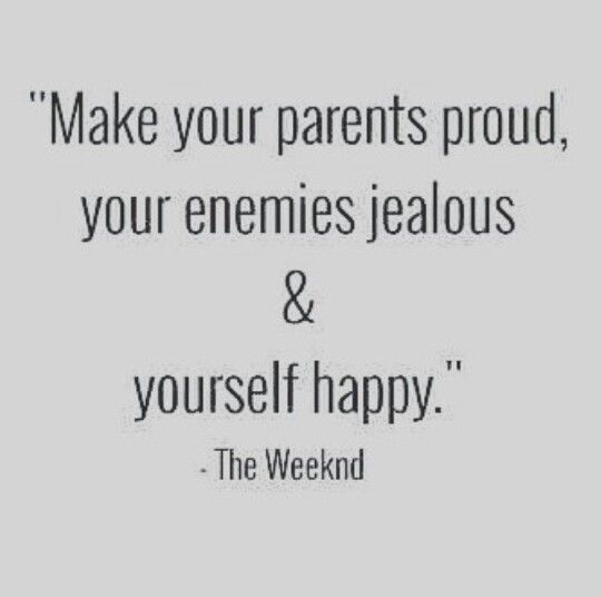Make Your Mom Proud Quotes: Make Your Parents Proud Your Enemies Jealous & Yourself
