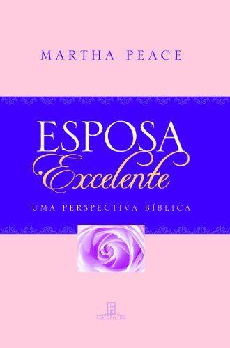 Esposa Excelente Uma Perspectiva Biblica Ebook Martha Peace