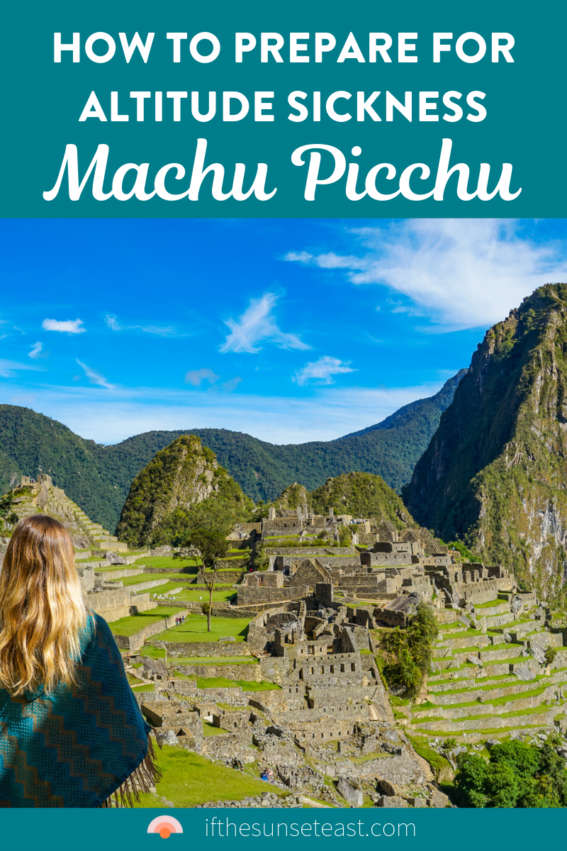 How To Prepare For Altitude Sickness When You Travel To Machu Picchu Peru Altitude Sickness Picchu Peru Travel