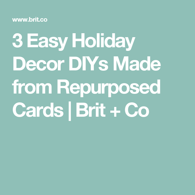 3 Easy Holiday Decor DIYs Made from Repurposed Cards   Brit + Co