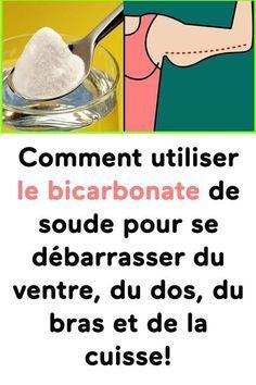 Comment utiliser le bicarbonate de soude pour se débarrasser du ventre, du dos, du bras et de la cuisse!