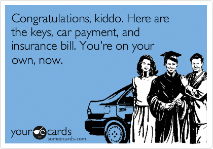 Congratulations Kiddo Here Are The Keys Car Payment And