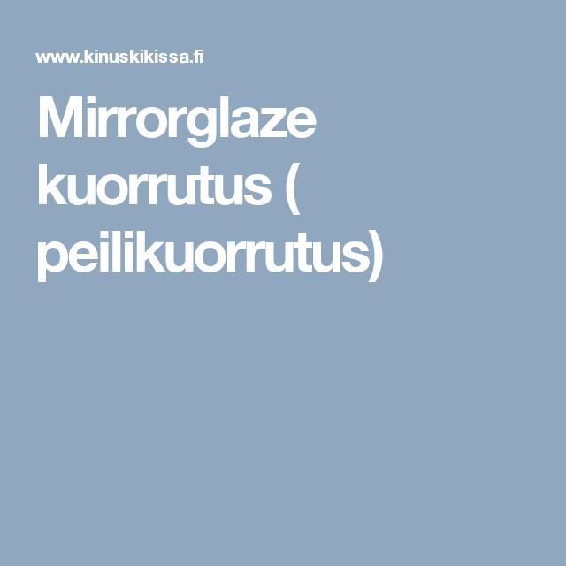 Mirrorglaze kuorrutus ( peilikuorrutus)