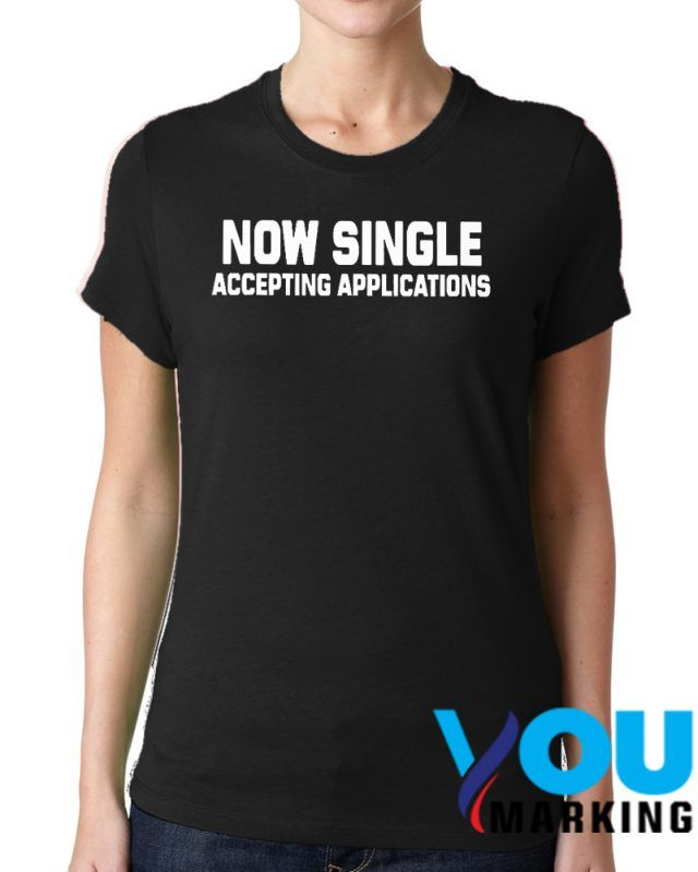 complete range of articles timeless design limpid in sight Now Single Accepting Applications T shirt   T shirt Popular ...