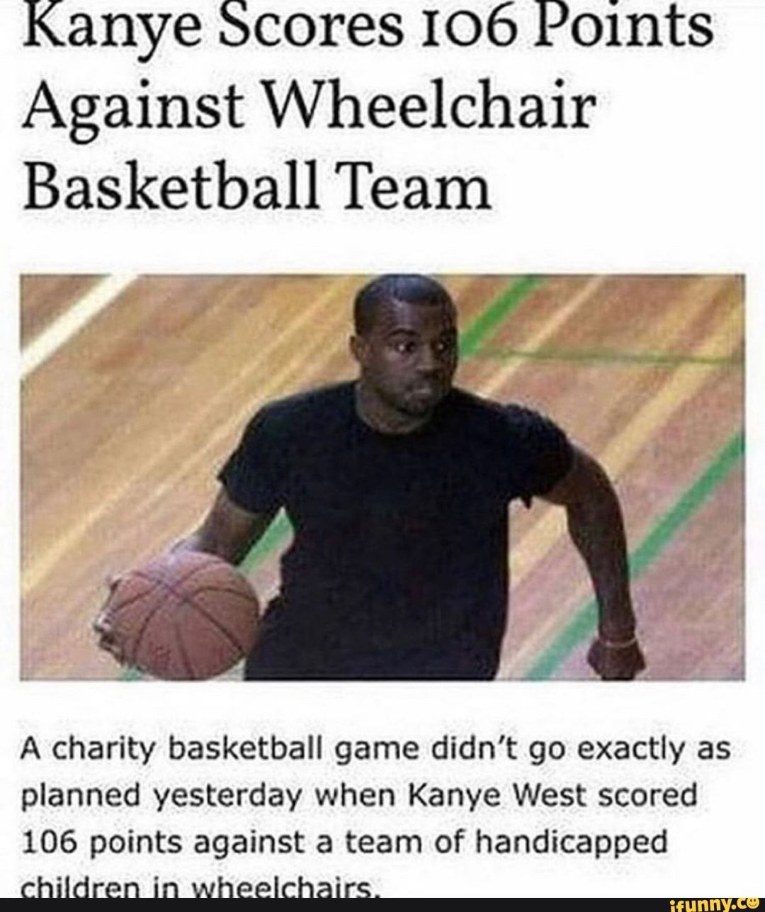 Kanye Scores 106 Points Against Wheelchair Basketball Team A Charity Basketball Game Didn T Go Exactly As Planned Yesterday When Kanye West Scored 106 Points Ag Kanye West Kanye West Funny Memes