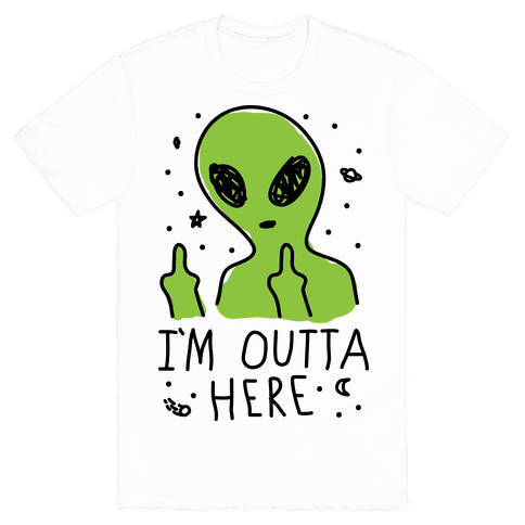 I'm Outta Here Alien T-Shirt | LookHUMAN #area51partyoutfit