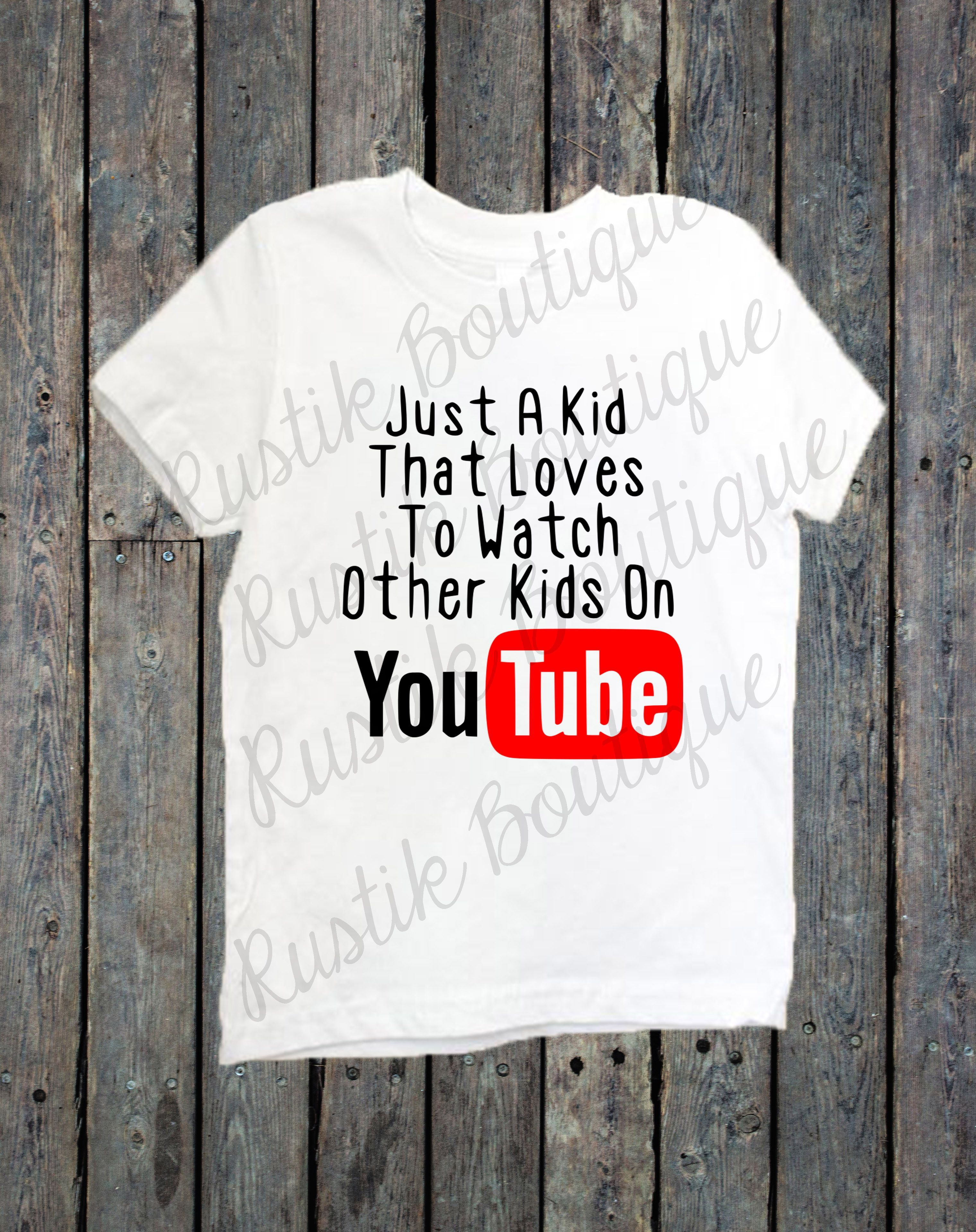 3249172cc Just a kid that loves watching other kids on YOUTUBE shirt | Gift ...